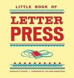 Little Book of Letterpress : Little Book Of... (Chronicle Books) - Charlotte Rivers