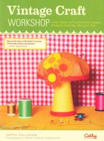 Vintage Craft Workshop : Fresh Takes on 25 Classic Projects from the '60s and '70s - Cathy Callahan