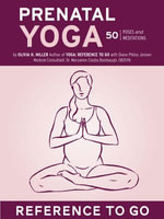 Prenatal Yoga : Reference to Go: 50 Poses and Meditations - Olivia H. Miller