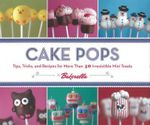 Cake Pops : Tips, Tricks, and Recipes for More Than 40 Irresistible Mini Treats - Angie Dudley