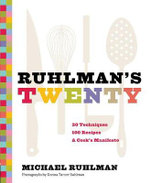 Rulman's Twenty : The Ideas and Techniques That Will Make You a Better Cook - Michael Ruhlman