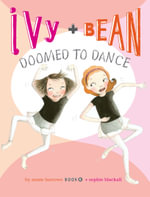 Ivy and Bean Doomed to Dance : Ivy and Bean Series : Book 6 - Annie Barrows