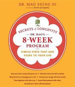 Secrets of Longevity - Dr. Mao's 8-Week Program : Simple Steps That Add Years to Your Life - Dr. Maoshing Ni