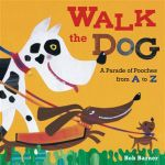 Walk the Dog : A Parade of Pooches from A to Z - Bob Barner