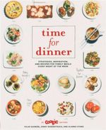 Time for Dinner : Strategies, Inspiration, and Recipes for Family Meals Every Night of the Week - Pilar Guzman