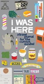 I Was Here : A Travel Journal for the Curious Minded  - Kate Pocrass