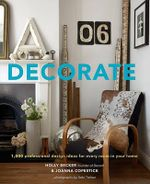 Decorate : 1,000 Professional Design Ideas for Every Room in Your Home - Holly Becker