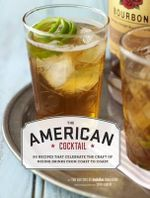 American Cocktail : 50 Recipes That Celebrate the Craft of Mixing Drinks from Coast to Coast - Karen Foley
