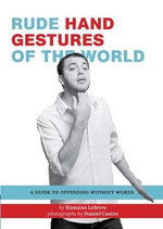 Rude Hand Gestures : A Guide to Offending Without Words - Romana Lefevre
