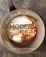 Modern Sauces : Sauce-Making for Everyone - Martha Holmberg
