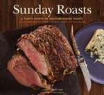 Sunday Roasts : A Year's Worth of Mouthwatering Roasts, from Old-Fashioned Pot Roasts to Glorious Turkeys and Legs of Lamb - Betty Rosbottom