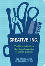 Creative, Inc. : The Ultimate Guide to Running a Successful Freelance Business - Joy Deangdeelert Cho