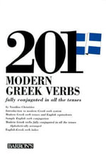 201 Modern Greek Verbs Fully Conjugated in All the Forms : Fully Conjugated in All the Tenses Alphabetically Arranged - Vassilios Christides