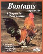 Bantams : A Complete Pet Owner's Manual - Helga Fritzsche