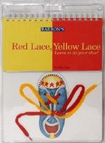Red Lace, Yellow Lace : Learn to Tie Your Shoe! - Mike Casey