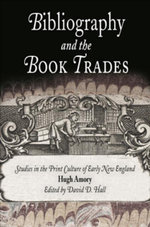 Bibliography and the Book Trades : Studies in the Print Culture of Early New England - Hugh Amory