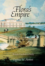 Flora's Empire : British Gardens in India - Eugenia W. Herbert