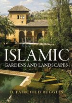 Islamic Gardens and Landscapes - D. Fairchild Ruggles
