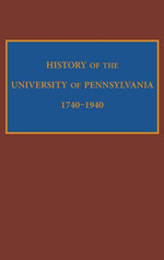 History of the University of Pennsylvania, 1740-1940 - Edward Potts Cheyney