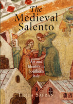 The Medieval Salento : Art and Identity in Southern Italy - Linda Safran