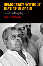 Democracy Without Justice in Spain : The Politics of Forgetting - Omar G. Encarnacion