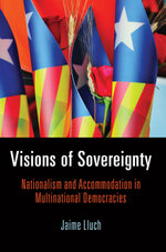 Visions of Sovereignty : Nationalism and Accommodation in Multinational Democracies - Jaime Lluch