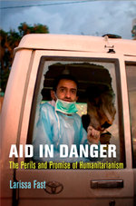 Aid in Danger : The Perils and Promise of Humanitarianism - Larissa Fast
