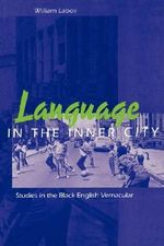 Language in the Inner City : Studies in the Black English Vernacular - William Labov