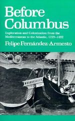 Before Columbus : Exploration and Colonization from the Mediterranean to the Atlantic, 1229-1492 - Felipe Fernandez-Armesto