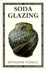 Soda Glazing : Ceramics Handbooks S. - Ruthanne Tudball