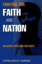 Fighting for Faith and Nation : Dialogues with Sikh Militants - Cynthia Keppley Mahmood