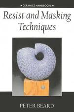 Resist and Masking Techniques : Ceramics Handbooks S. - Peter Beard