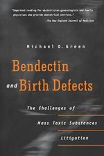 Bendectin and Birth Defects : The Challenges of Mass Toxic Substances Litigation - Michael D. Green