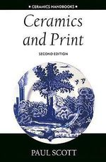 Ceramics and Print : Ceramics Handbooks S. - Paul Scott