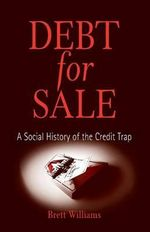 Debt for Sale : A Social History of the Credit Trap - Brett Williams