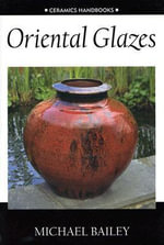 Oriental Glazes : The Finds Through 1994 - Michael Bailey