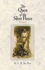 The Quest of the Silver Fleece : A Novel - W. E. B. Du Bois