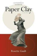 Paper Clay : Ceramics Handbooks S. - Rosette Gault