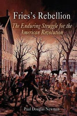 Fries's Rebellion : The Enduring Struggle for the American Revolution - Paul Douglas Newman