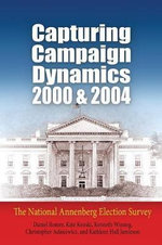 Capturing Campaign Dynamics, 2000 and 2004 : The National Annenberg Election Survey - Daniel Romer