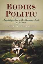 Bodies Politic : Negotiating Race in the American North, 1730-1830 - John Wood Sweet