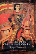 The Crusades and the Christian World of the East : Rough Tolerance - Christopher MacEvitt