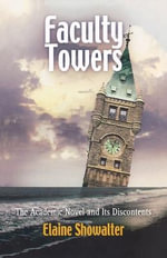 Faculty Towers : The Academic Novel and Its Discontents - Elaine Showalter