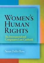 Women's Human Rights : The International and Comparative Law Casebook - Susan Deller Ross