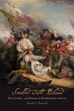 Sealed with Blood : War, Sacrifice, and Memory in Revolutionary America - Sarah J. Purcell