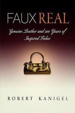 Faux Real : Genuine Leather and 200 Years of Inspired Fakes - Robert Kanigel