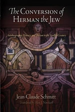 The Conversion of Herman the Jew : Autobiography, History, and Fiction in the Twelfth Century - Jean-Claude Schmitt