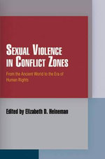 Sexual Violence in Conflict Zones : From the Ancient World to the Era of Human Rights