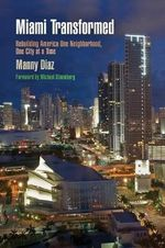 Miami Transformed : Rebuilding America One Neighborhood, One City at a Time - Manny Diaz