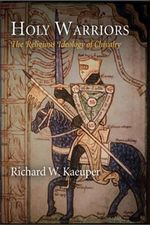 Holy Warriors : The Religious Ideology of Chivalry - Richard W. Kaeuper